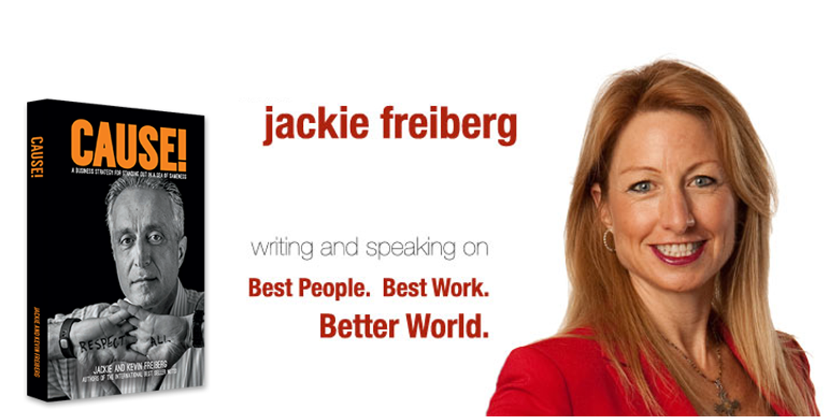 Jackie Freiberg on CAUSE!: A Business Strategy for Standing Out in a Sea of Sameness