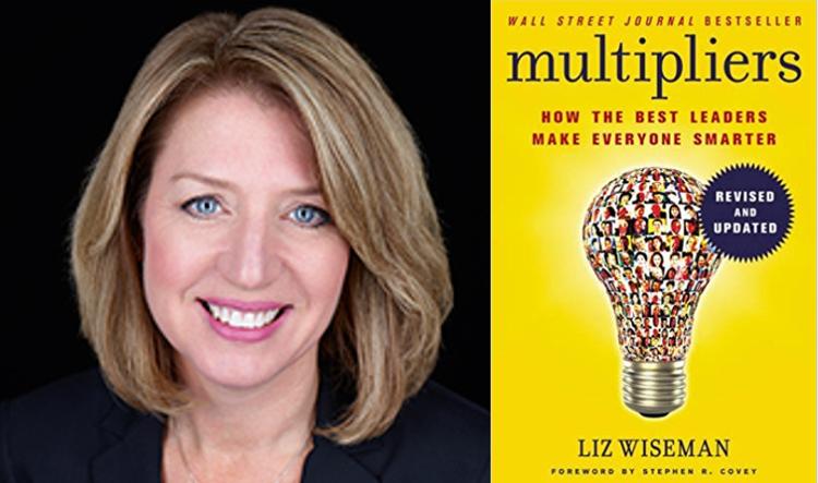 Liz Wiseman on Multipliers: How the Best Leaders Make Everyone Smarter